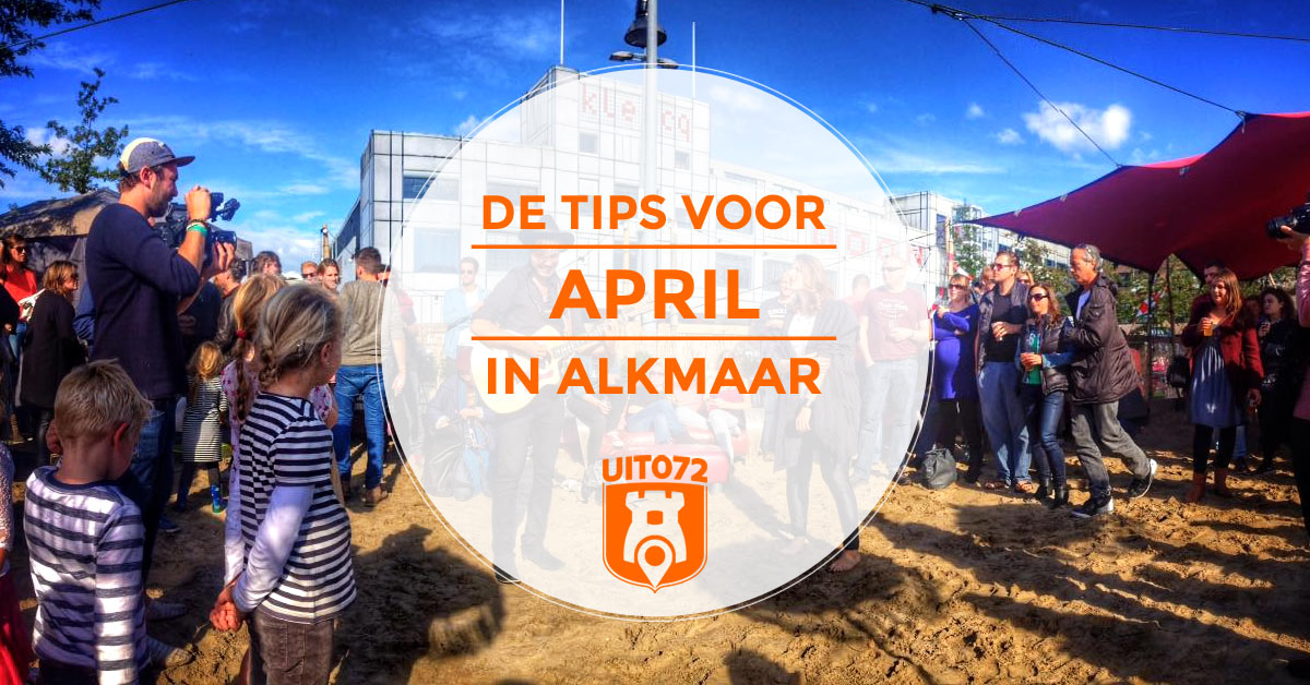 Top 10 Uittips Voor April In Alkmaar