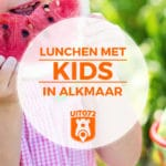 15 Tips voor kidsproof lunchen in Alkmaar