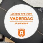 17× Lekkere Vaderdag tips in Alkmaar