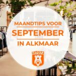 Tips september 2020: 10× erop uit in Alkmaar