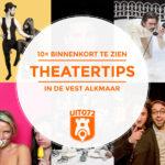 10× tips voor komend theaterseizoen in Alkmaar